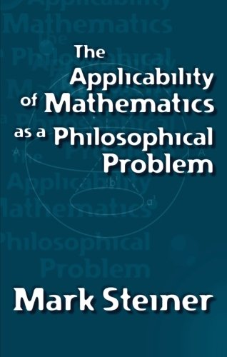 9780674009707: The Applicability of Mathematics As a Philosophical Problem