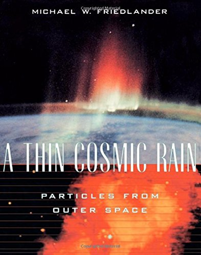 A Thin Cosmic Rain: Particles from Outer: Michael W. Friedlander