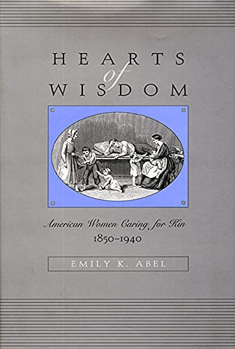 9780674010154: Hearts of Wisdom: American Women Caring for Kin, 1850-1940
