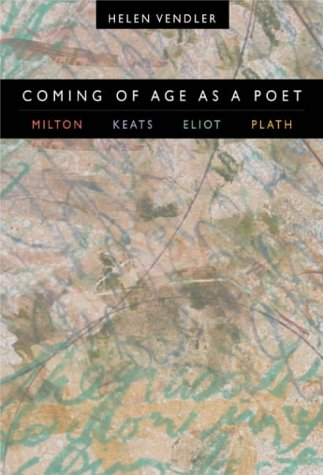 9780674010246: Coming of Age as a Poet: Milton, Keats, Eliot, Plath