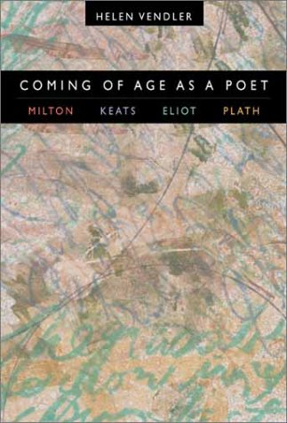 9780674010246: Coming of Age as a Poet: Milton, Keats, Eliot, Plath