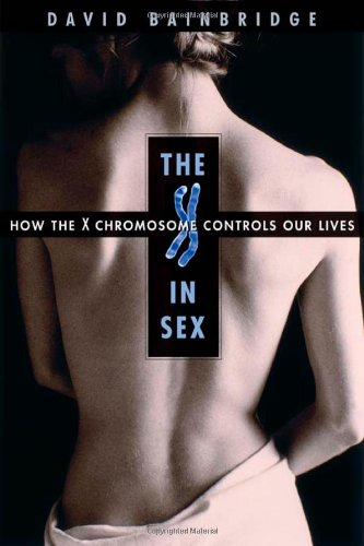 9780674010284: The X in Sex: How the X Chromosome Controls Our Lives