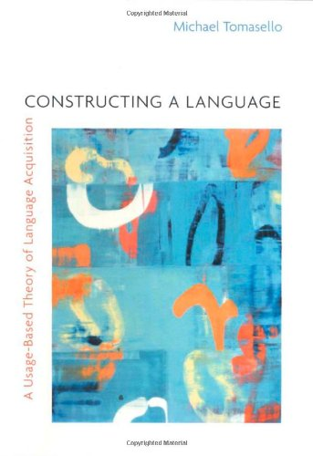 9780674010307: Constructing a Language: A Usage-Based Theory of Language Acquisition
