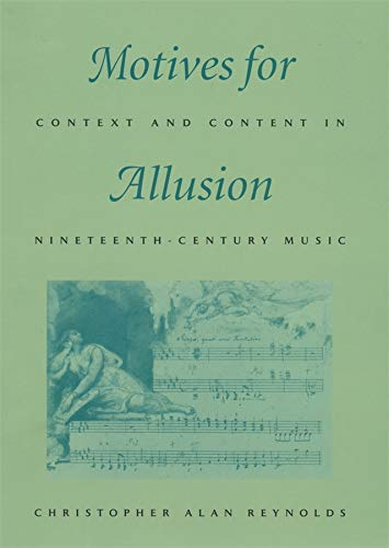 Motives for Allusion: Context and Content in Nineteenth-Century Music: Reynolds, Christopher Alan