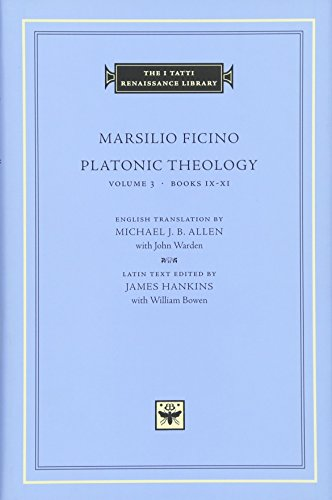 Platonic Theology, Volume 3: Books IX-XI (The I Tatti Renaissance Library) (0674010655) by Ficino, Marsilio
