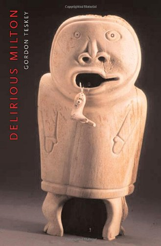 9780674010697: Delirious Milton: The Fate of the Poet in Modernity