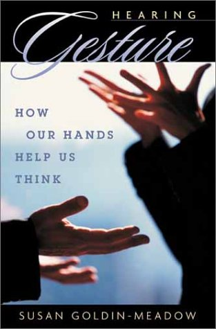 Hearing Gesture: How Our Hands Help Us Think.: Goldin-Meadow, Susan