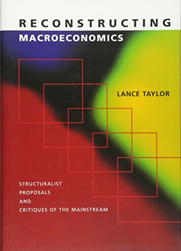 9780674010734: Reconstructing Macroeconomics: Structuralist Proposals and Critiques of the Mainstream