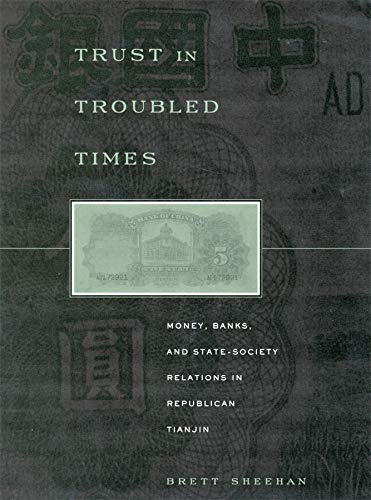 Trust in Troubled Times: Money, Banks, and State-Society Relations in Republican Tianjin (Hardcover...