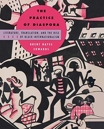 9780674011038: The Practice of Diaspora: Literature, Translation, and the Rise of Black Internationalism