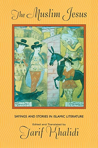 9780674011151: The Muslim Jesus: Sayings and Stories in Islamic Literature (Convergences: Inventories of the Present)