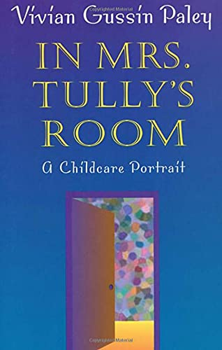 9780674011168: In Mrs. Tully's Room: A Childcare Portrait