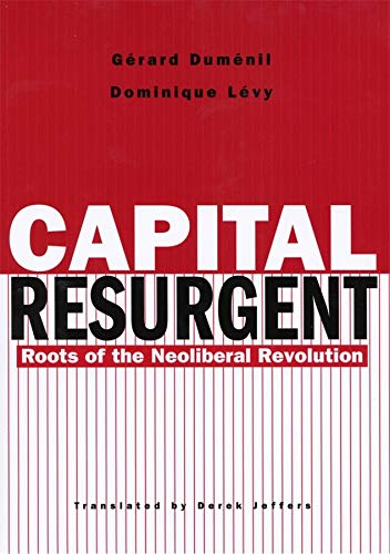 9780674011588: Capital Resurgent: Roots of the Neoliberal Revolution