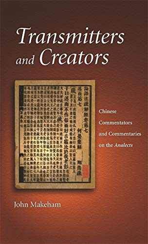 Transmitters and Creators: Chinese Commentators and Commentaries on the Analects (Harvard East Asian Monographs) (067401216X) by Makeham, John
