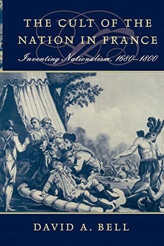 9780674012370: The Cult of the Nation in France: Inventing Nationalism, 1680-1800
