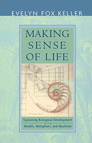 9780674012509: Making Sense of Life: Explaining Biological Development with Models, Metaphors, and Machines