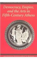 9780674012585: Democracy, Empire, and the Arts in Fifth-Century Athens
