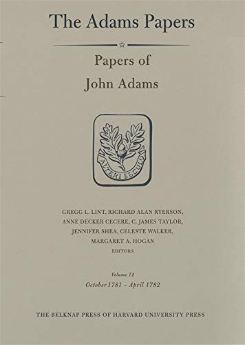 9780674012813: General Correspondence and Other Papers of the Adams Statesmen: Papers of John Adams, Volume 12: October 1781 - April 1782 (Adams Papers)