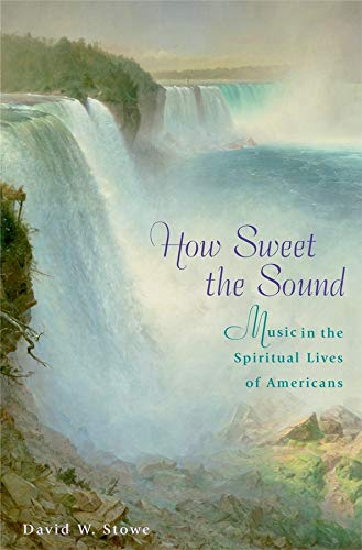 9780674012905: How Sweet the Sound: Music in the Spiritual Lives of Americans