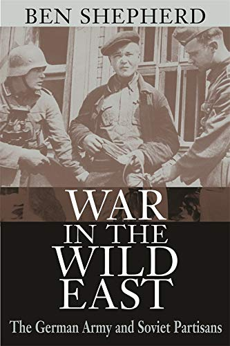 9780674012967: War in the Wild East: The German Army and Soviet Partisans