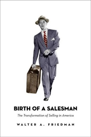 9780674012981: Birth of a Salesman: The Transformation of Selling in America