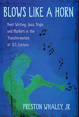 9780674013117: Blows Like a Horn: Beat Writing, Jazz, Style, and Markets in the Transformation of U.S. Culture