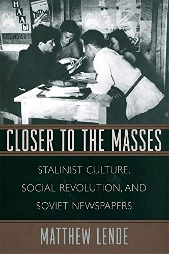 9780674013193: Closer to the Masses: Stalinist Culture, Social Revolution, and Soviet Newspapers (Russian Research Center Studies)