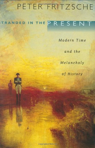 9780674013391: Stranded in the Present: Modern Time and the Melancholy of History