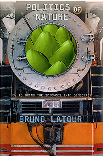 Politics of Nature: How to Bring the Sciences into Democracy (0674013476) by Bruno Latour