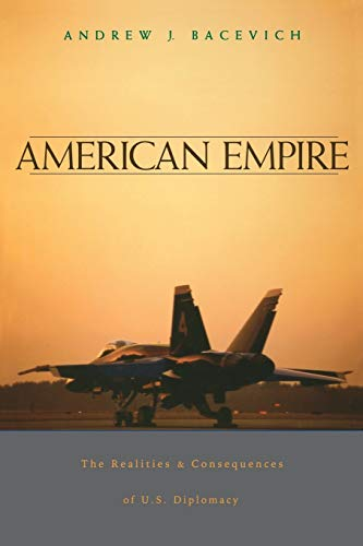 9780674013759: American Empire: The Realities and Consequences of U.S. Diplomacy