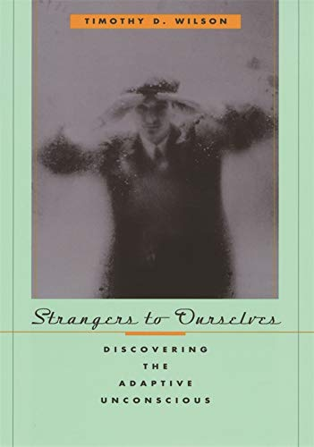9780674013827: Strangers to Ourselves: Discovering the Adaptive Unconscious