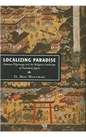 9780674013957: Localizing Paradise: Kumano Pilgrimage and the Religious Landscape of Premodern Japan (Harvard East Asian Monographs)