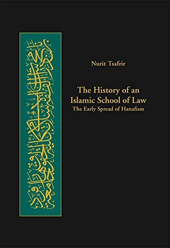 9780674014565: The History of an Islamic School of Law: The Early Spread of Hanafism (Harvard Series in Islamic Law)