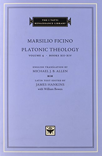Platonic Theology, Volume 4: Books XII-XIV (The I Tatti Renaissance Library)