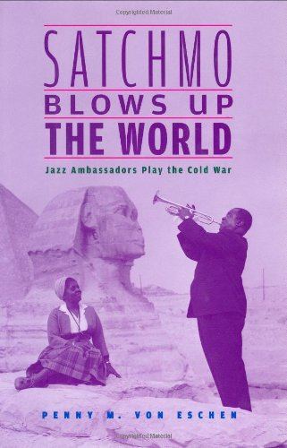 9780674015012: Satchmo Blows Up the World: Jazz Ambassadors Play the Cold War