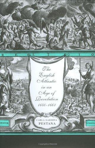 The English Atlantic in an Age of Revolution, 1640-1661: Carla Gardina Pestana