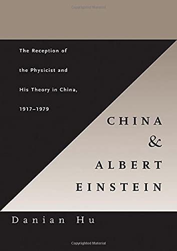 China and Albert Einstein: The Reception of the Physicist and His Theory in China, 1917-1979: Hu, ...