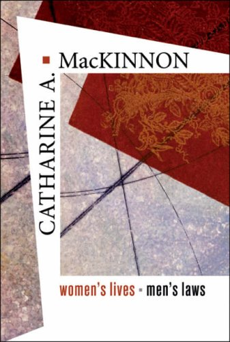 Women's Lives, Men's Laws (0674015401) by Catharine A. MacKinnon