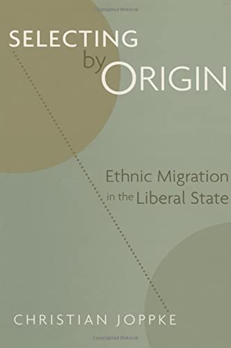 9780674015593: Selecting by Origin: Ethnic Migration in the Liberal State