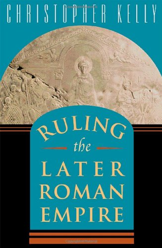 Ruling the Later Roman Empire (Revealing Antiquity) (0674015649) by Christopher Kelly