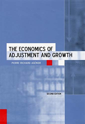 The Economics of Adjustment and Growth: Second: Pierre-Richard Agenor; Pierre-Richard