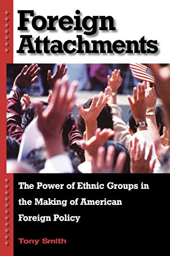 9780674015876: Foreign Attachments: The Power of Ethnic Groups in the Making of American Foreign Policy