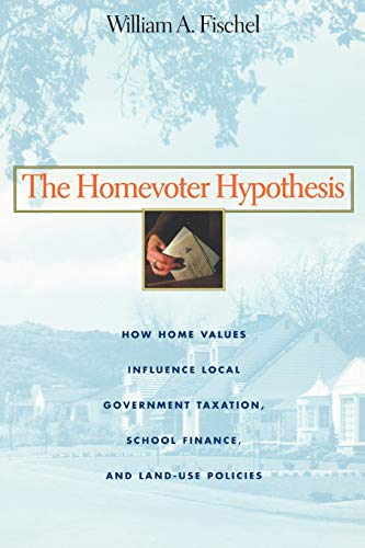 9780674015951: The Homevoter Hypothesis: How Home Values Influence Local Government Taxation, School Finance, and Land-Use Policies