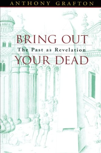 9780674015975: Bring Out Your Dead: The Past as Revelation