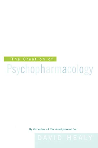 9780674015999: The Creation of Psychopharmacology