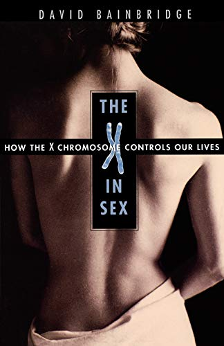 9780674016217: The X in Sex: How the X Chromosome Controls Our Lives