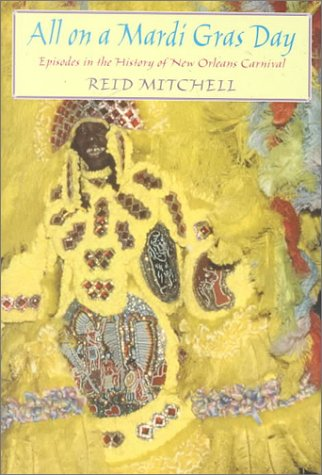 All on a Mardi Gras Day: Episodes in the History of New orleans Carnival: Mitchell, Reid