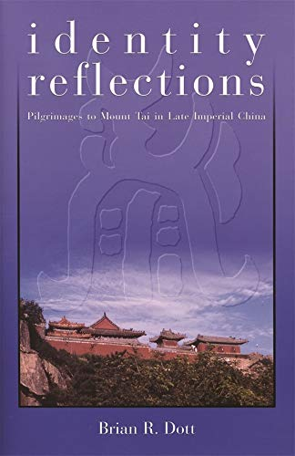 Identity Reflections: Pilgrimages to Mount Tai in Late Imperial China (Hardback): Brian R. Dott