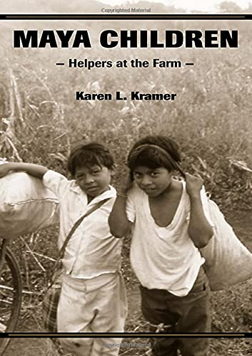 Maya Children: Helpers at the Farm: Kramer, Karen L.