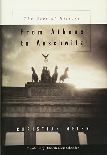 9780674016927: From Athens to Auschwitz: The Uses of History